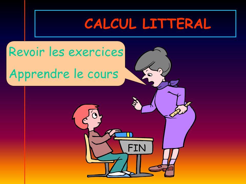 CALCUL LITTERAL Revoir les exercices Apprendre le cours FIN