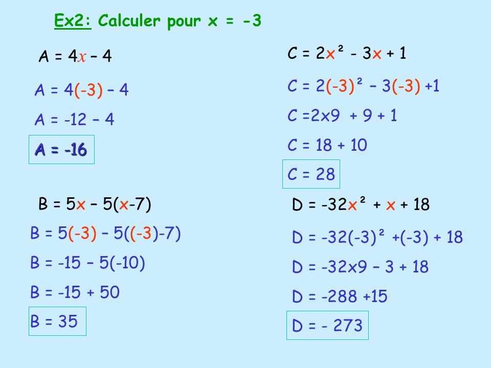 Ex2: Calculer pour x = -3 A = 4x – 4. B = 5x – 5(x-7) C = 2x² - 3x + 1. C = 2(-3)² – 3(-3) +1. C =2x9 + 9 + 1.