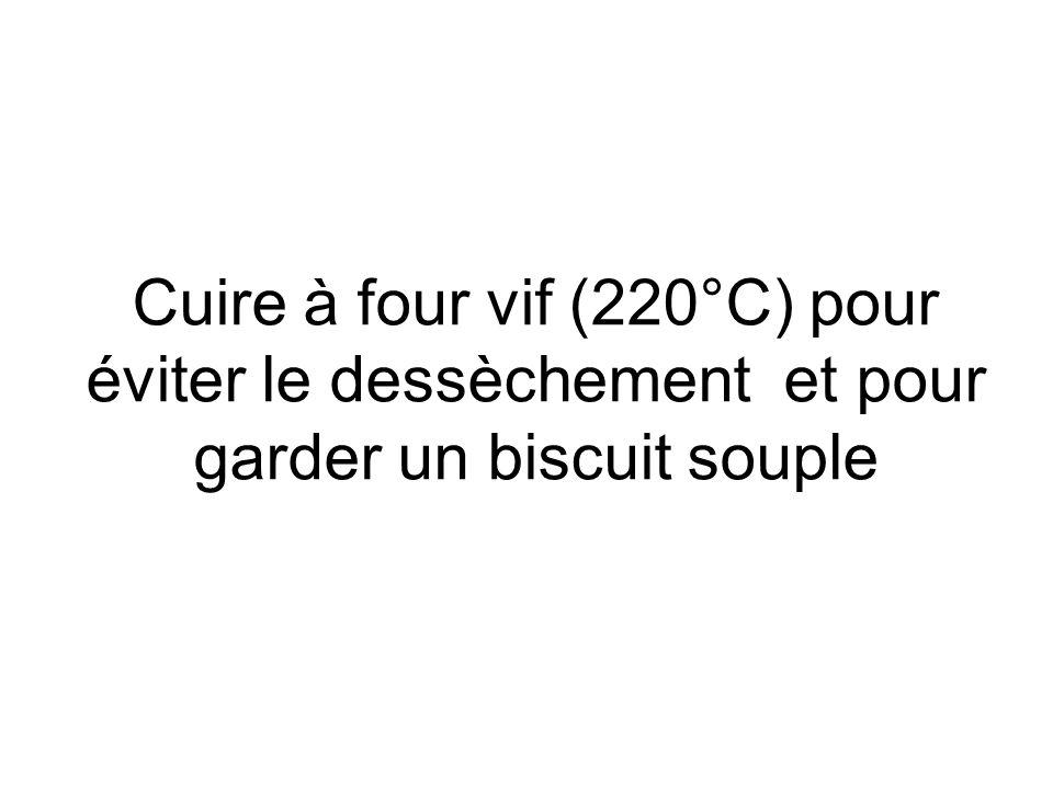 Cuire à four vif (220°C) pour éviter le dessèchement et pour garder un biscuit souple