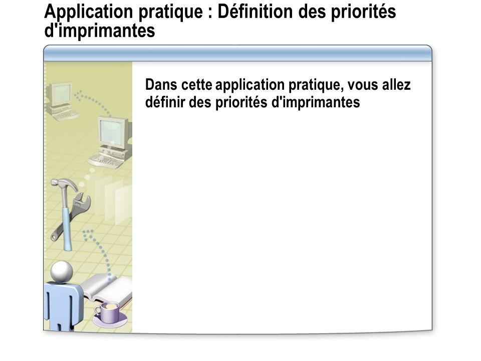 Application pratique : Définition des priorités d imprimantes
