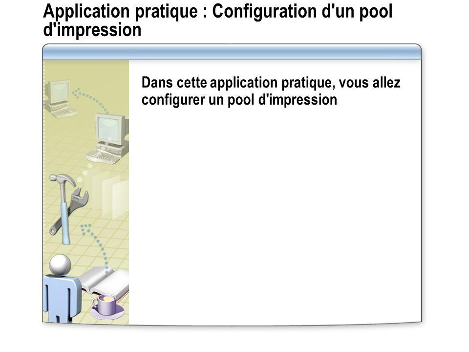 Application pratique : Configuration d un pool d impression