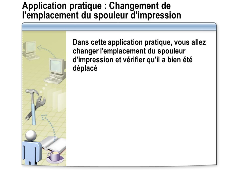 Application pratique : Changement de l emplacement du spouleur d impression