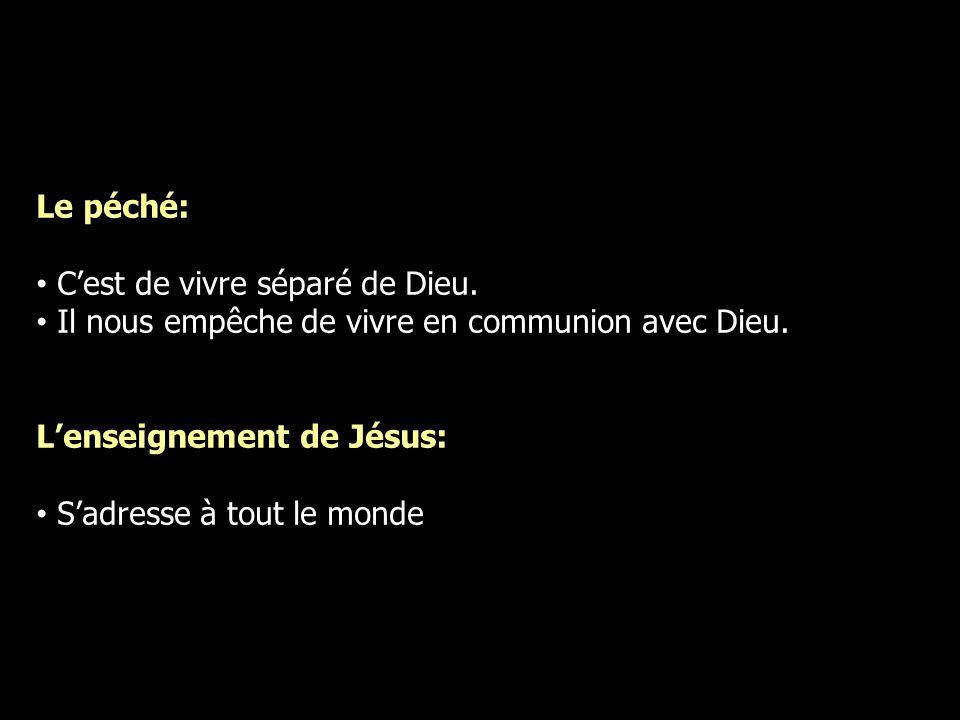 Le péché:C'est de vivre séparé de Dieu. Il nous empêche de vivre en communion avec Dieu. L'enseignement de Jésus:
