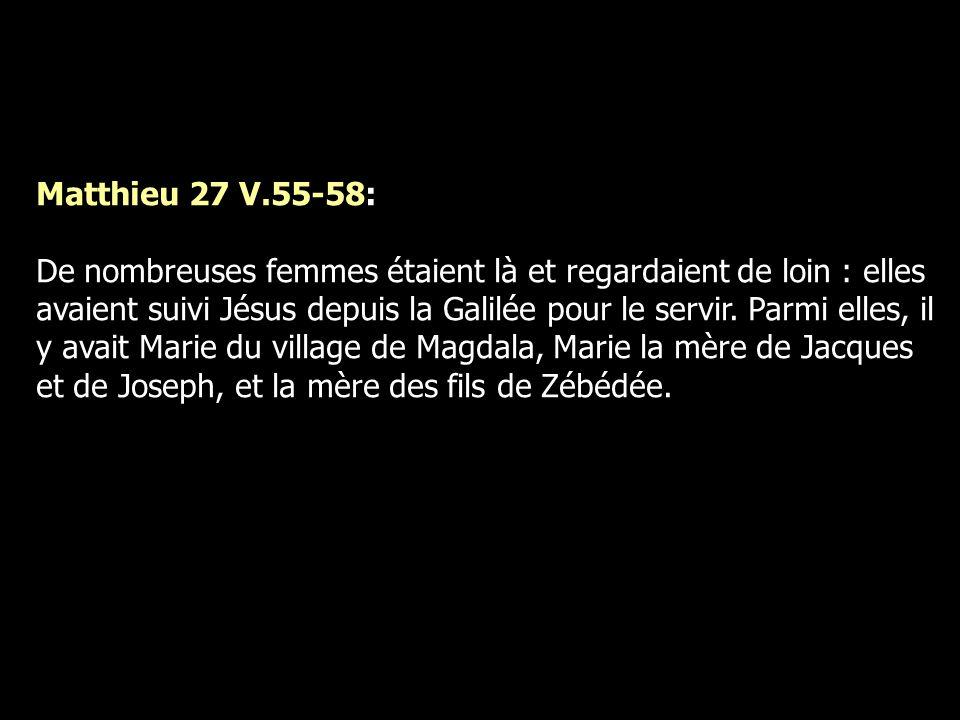 Matthieu 27 V.55-58: