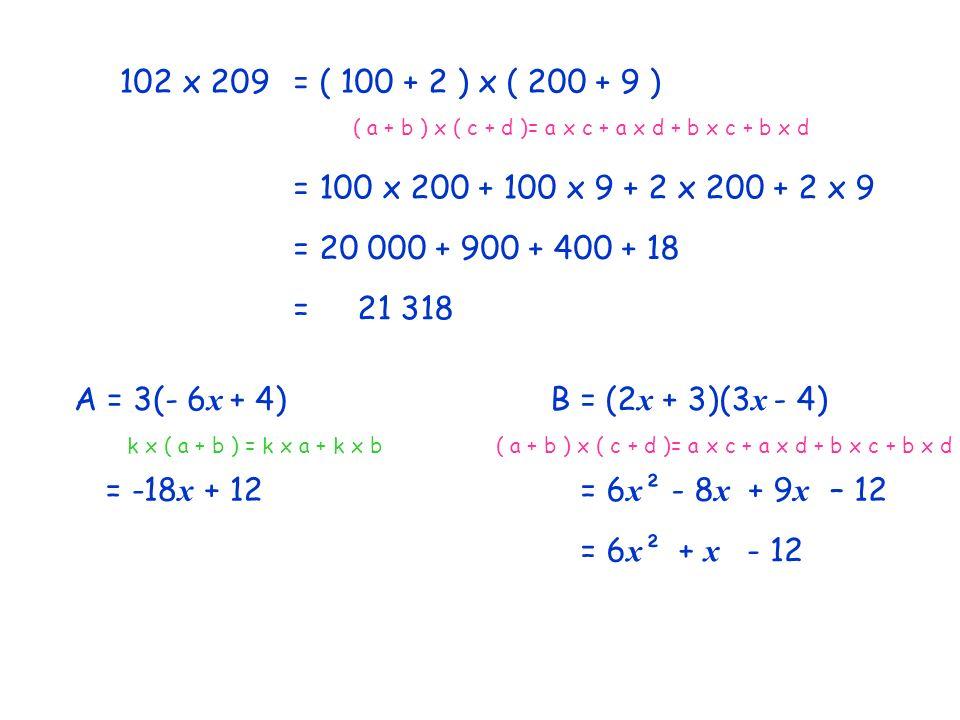 102 x 209 = ( 100 + 2 ) x ( 200 + 9 ) ( a + b ) x ( c + d )= a x c + a x d + b x c + b x d. = 100 x 200 + 100 x 9 + 2 x 200 + 2 x 9.