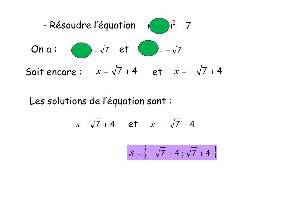 - Résoudre l'équationOn a : et. Soit encore : et. Les solutions de l'équation sont :