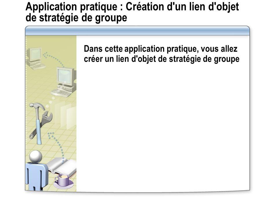 Application pratique : Création d un lien d objet de stratégie de groupe