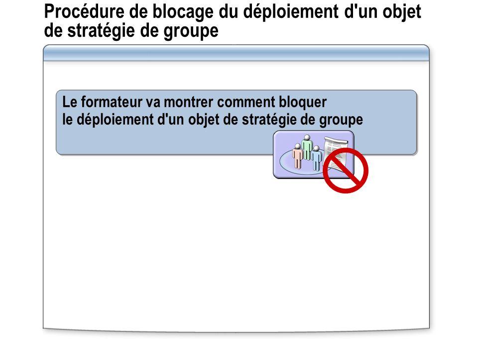 Procédure de blocage du déploiement d un objet de stratégie de groupe