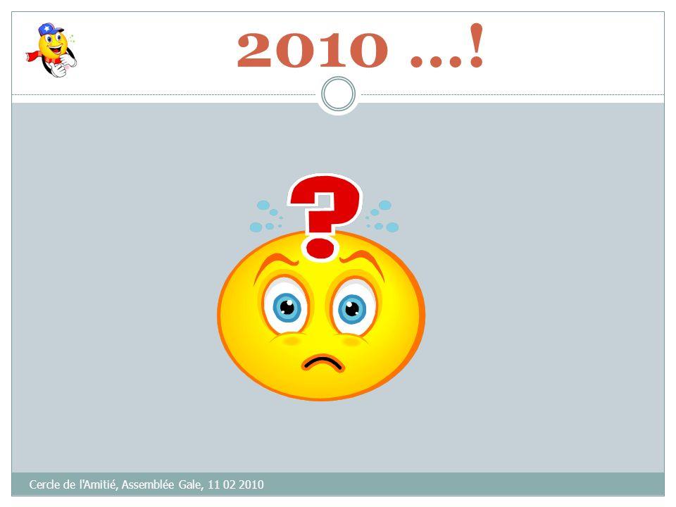 2010 …! Cercle de l Amitié, Assemblée Gale, 11 02 2010