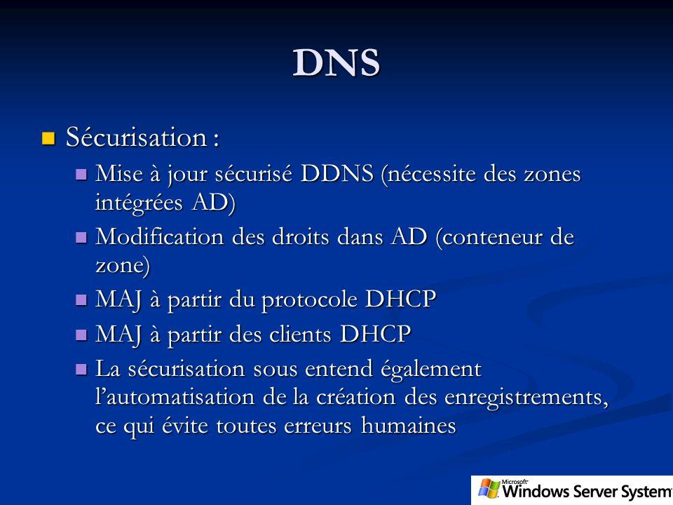 DNS Sécurisation : Mise à jour sécurisé DDNS (nécessite des zones intégrées AD) Modification des droits dans AD (conteneur de zone)