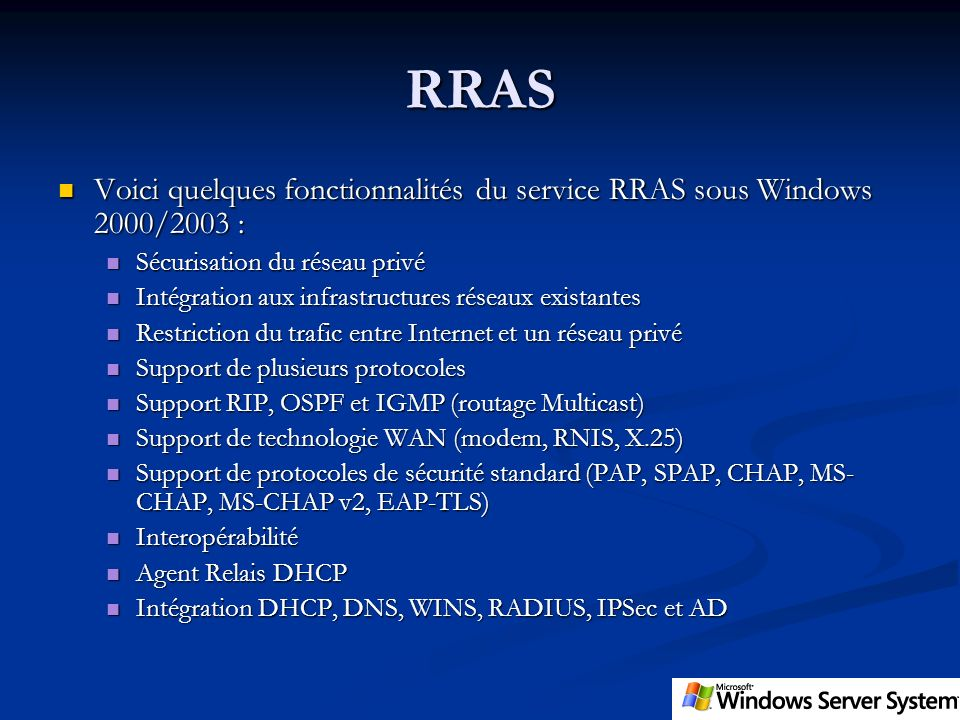 RRAS Voici quelques fonctionnalités du service RRAS sous Windows 2000/2003 : Sécurisation du réseau privé.
