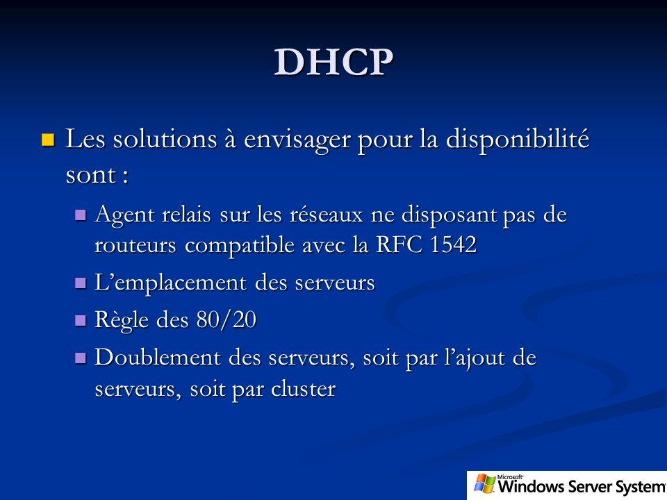 DHCP Les solutions à envisager pour la disponibilité sont :
