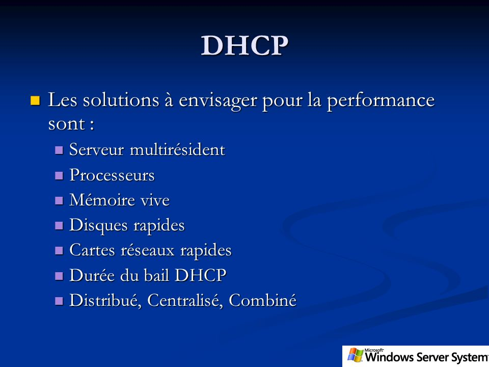 DHCP Les solutions à envisager pour la performance sont :