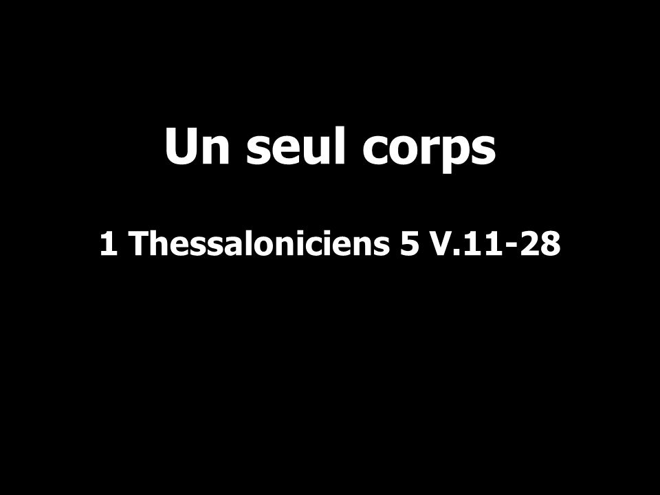 Un seul corps 1 Thessaloniciens 5 V.11-28