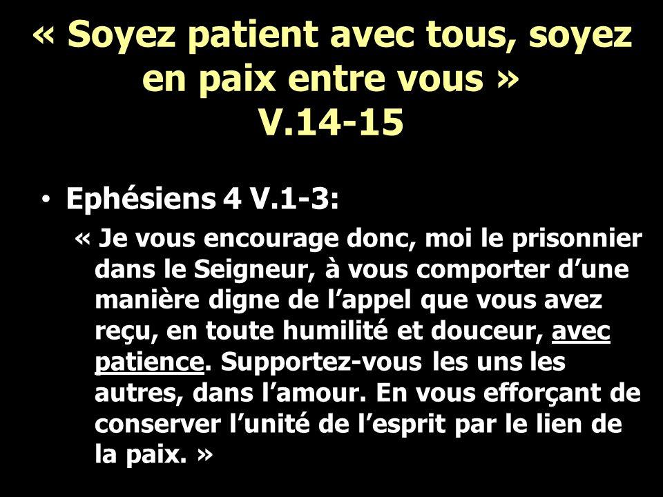 « Soyez patient avec tous, soyez en paix entre vous » V.14-15