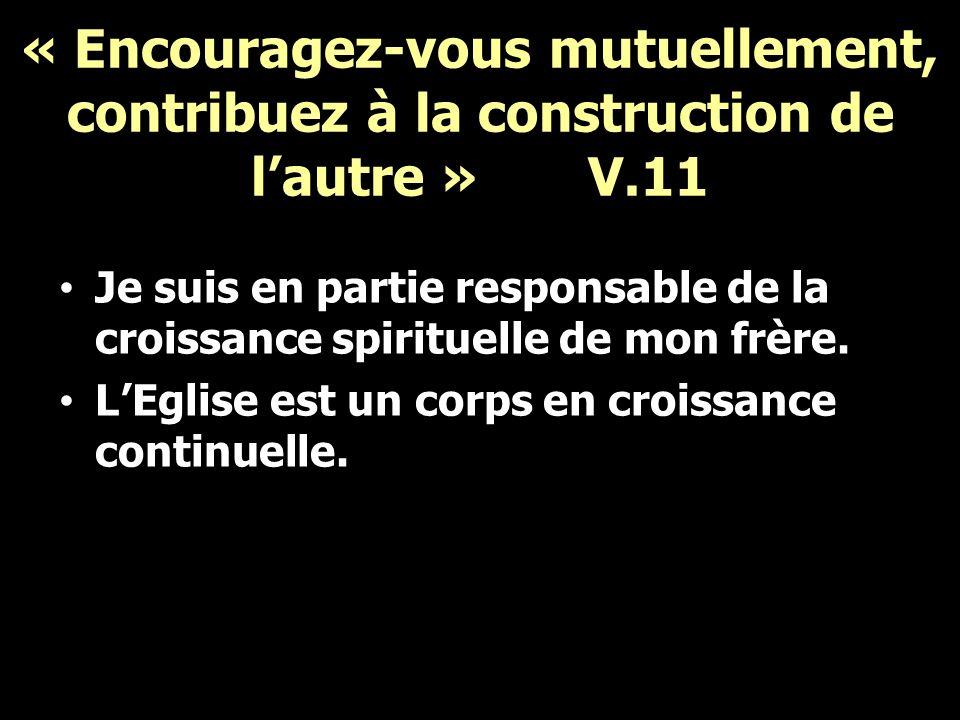 « Encouragez-vous mutuellement, contribuez à la construction de l'autre » V.11