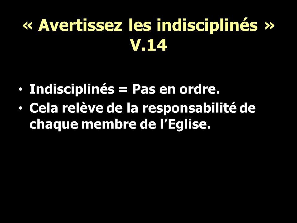 « Avertissez les indisciplinés » V.14