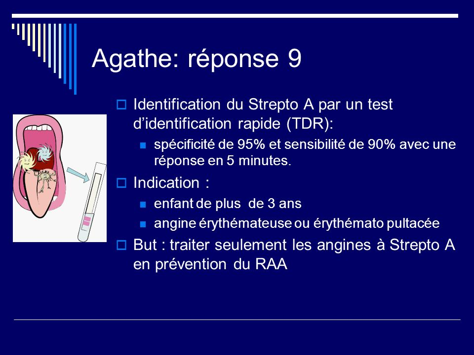 Agathe: réponse 9 Identification du Strepto A par un test d'identification rapide (TDR):
