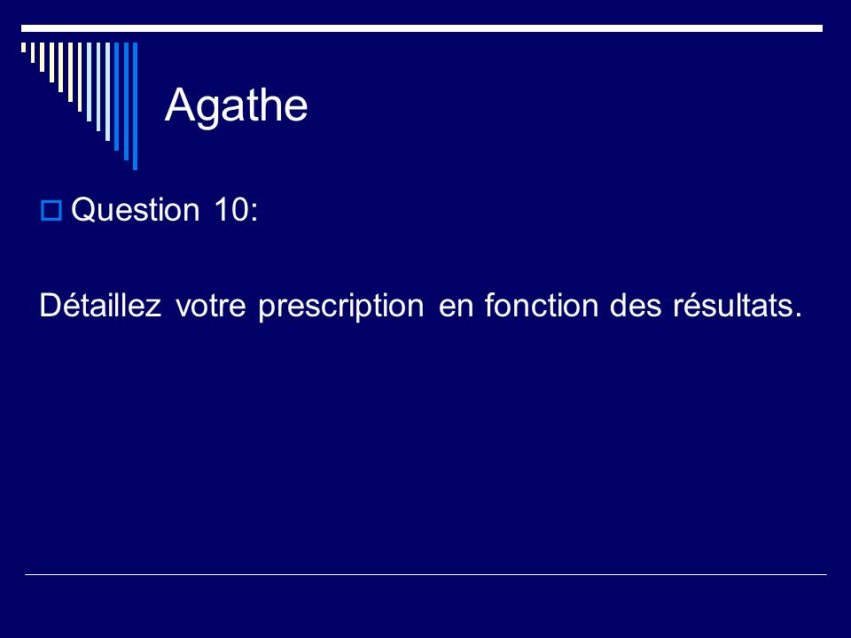 Agathe Question 10: Détaillez votre prescription en fonction des résultats.