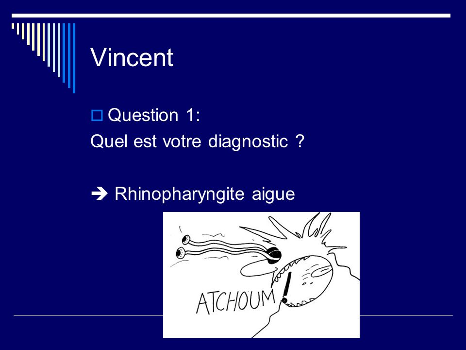 Vincent Question 1: Quel est votre diagnostic