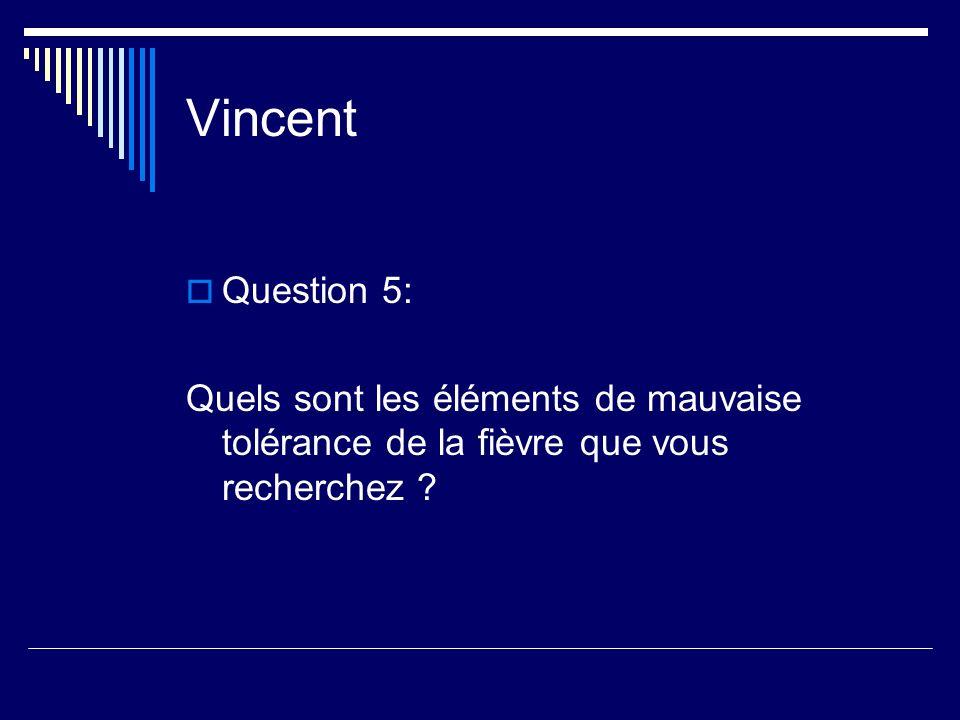 Vincent Question 5: Quels sont les éléments de mauvaise tolérance de la fièvre que vous recherchez