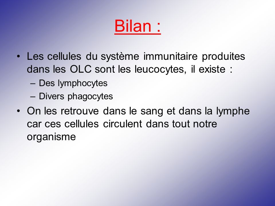Bilan : Les cellules du système immunitaire produites dans les OLC sont les leucocytes, il existe :