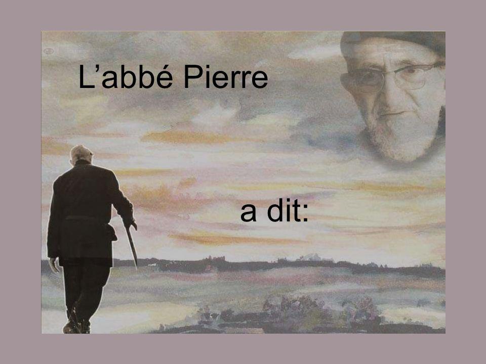 L'abbé Pierre a dit: