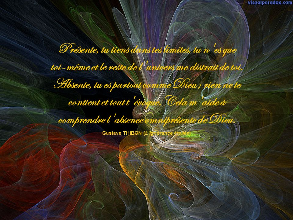 Présente, tu tiens dans tes limites, tu n es que toi-même et le reste de l univers me distrait de toi.