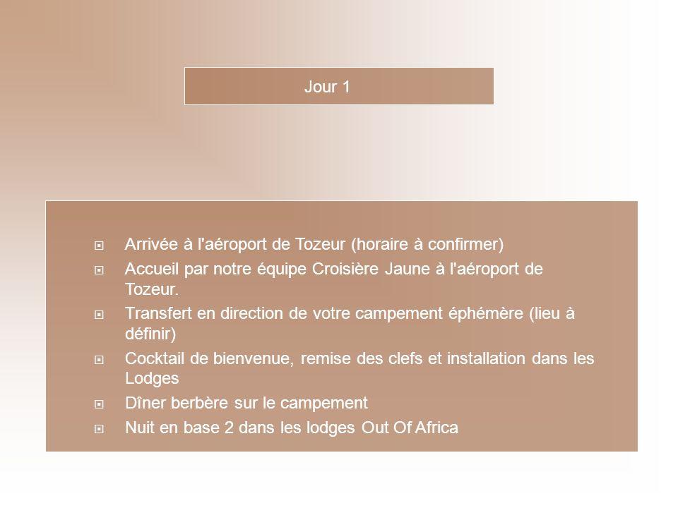 Jour 1 Arrivée à l aéroport de Tozeur (horaire à confirmer) Accueil par notre équipe Croisière Jaune à l aéroport de Tozeur.
