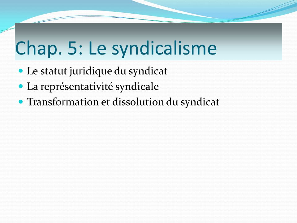 Chap. 5: Le syndicalisme Le statut juridique du syndicat