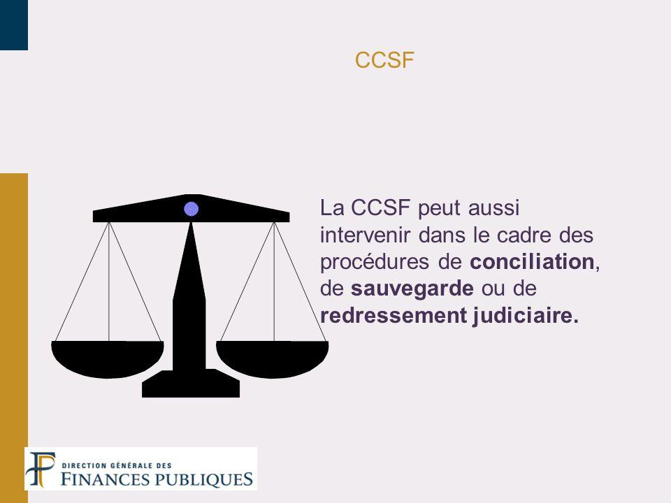 CCSF La CCSF peut aussi intervenir dans le cadre des procédures de conciliation, de sauvegarde ou de redressement judiciaire.
