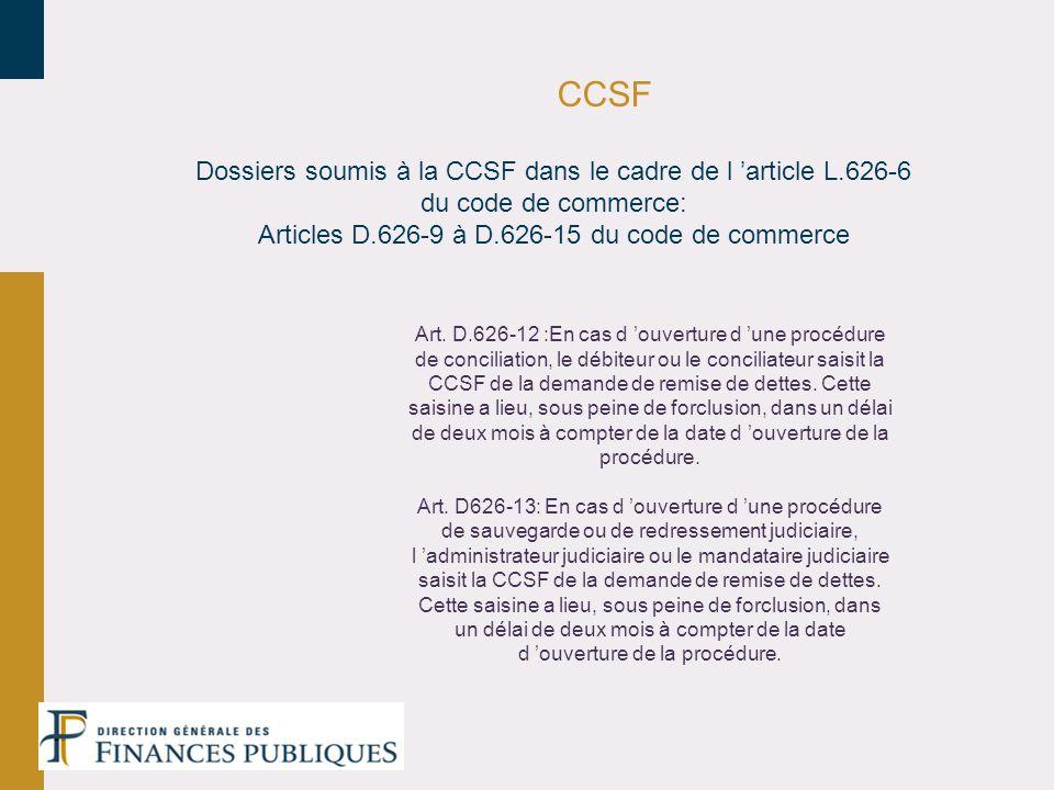 CCSF Dossiers soumis à la CCSF dans le cadre de l 'article L.626-6 du code de commerce: Articles D.626-9 à D.626-15 du code de commerce.