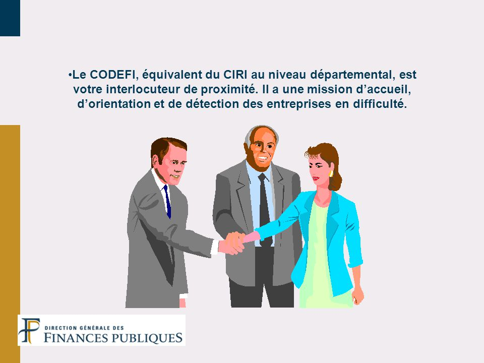 Le CODEFI, équivalent du CIRI au niveau départemental, est votre interlocuteur de proximité.