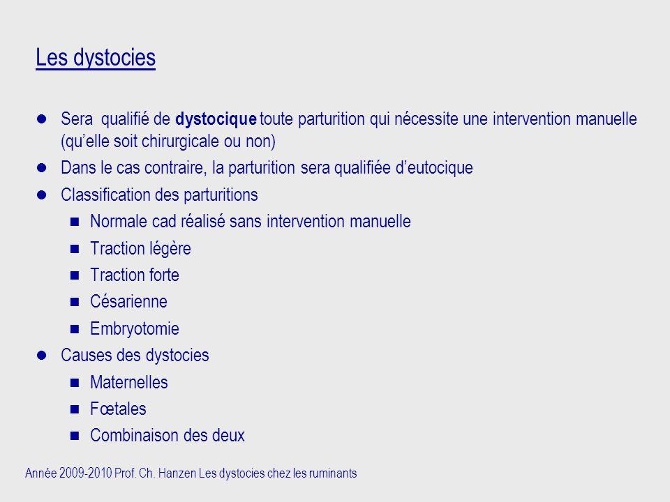 Les dystocies Sera qualifié de dystocique toute parturition qui nécessite une intervention manuelle (qu'elle soit chirurgicale ou non)