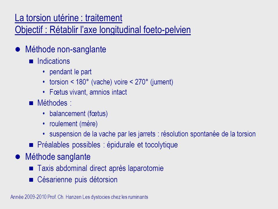 La torsion utérine : traitement Objectif : Rétablir l'axe longitudinal foeto-pelvien