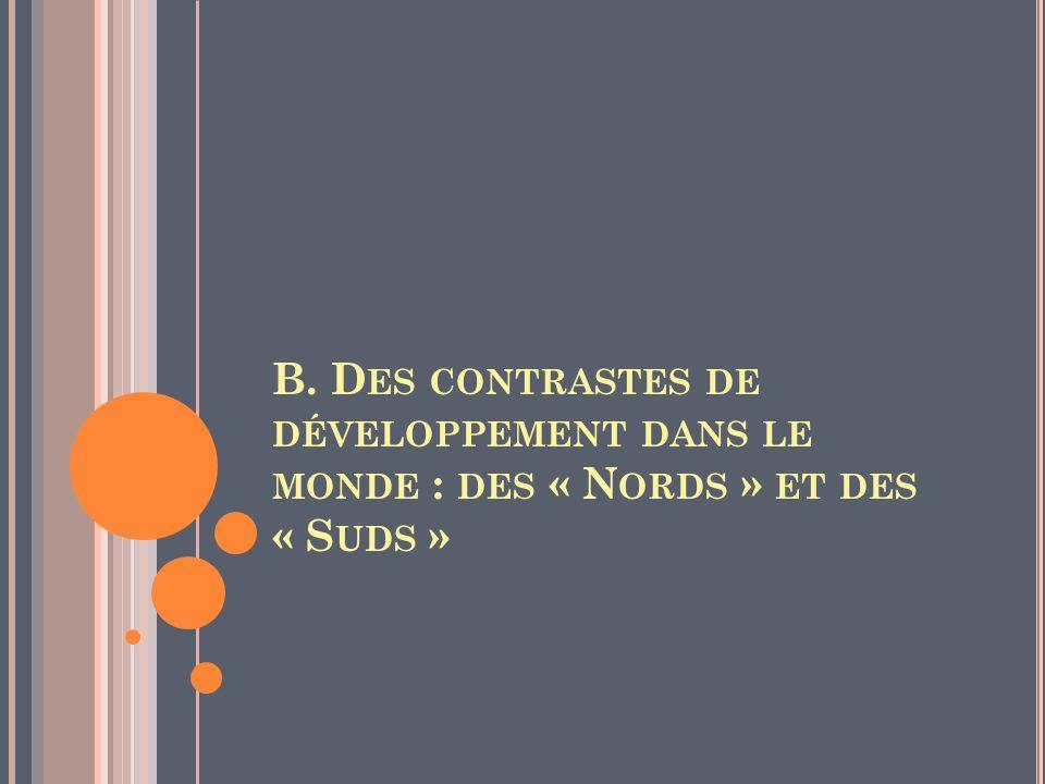 B. Des contrastes de développement dans le monde : des « Nords » et des « Suds »