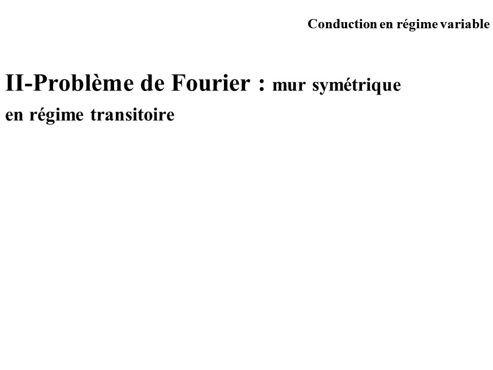 II-Problème de Fourier : mur symétrique en régime transitoire