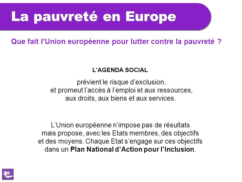 La pauvreté en Europe Que fait l'Union européenne pour lutter contre la pauvreté L'AGENDA SOCIAL.