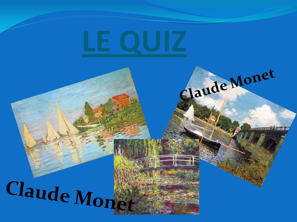 LE QUIZ Claude Monet Claude Monet
