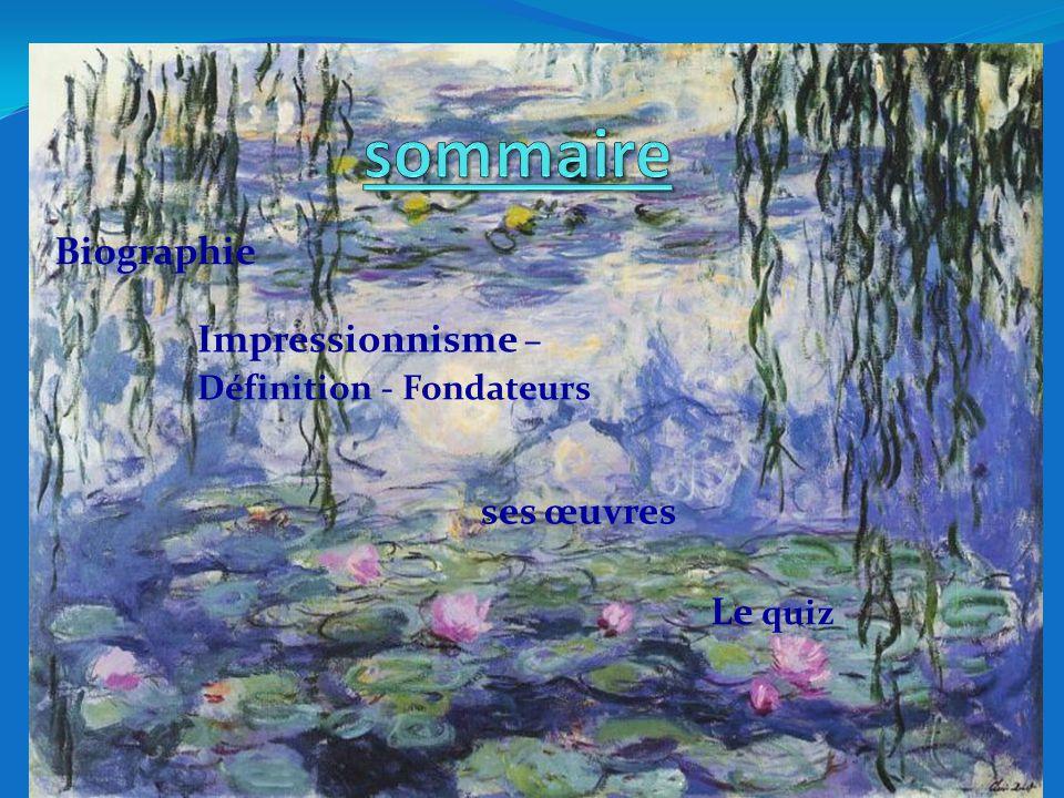 sommaire Biographie Impressionnisme – ses œuvres Le quiz
