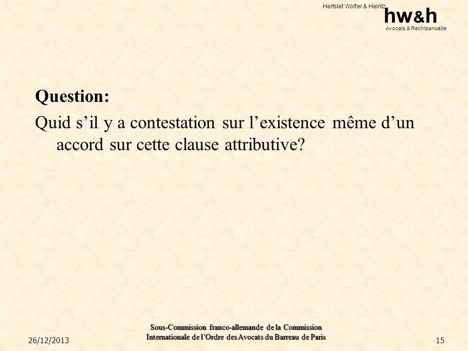 Question: Quid s'il y a contestation sur l'existence même d'un accord sur cette clause attributive
