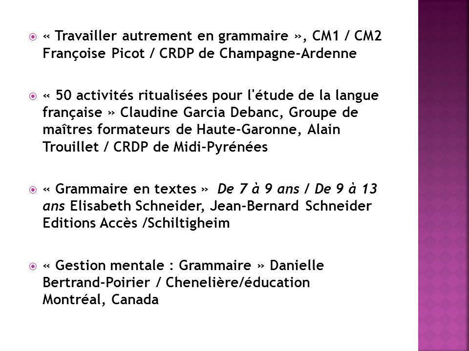 « Travailler autrement en grammaire », CM1 / CM2 Françoise Picot / CRDP de Champagne-Ardenne