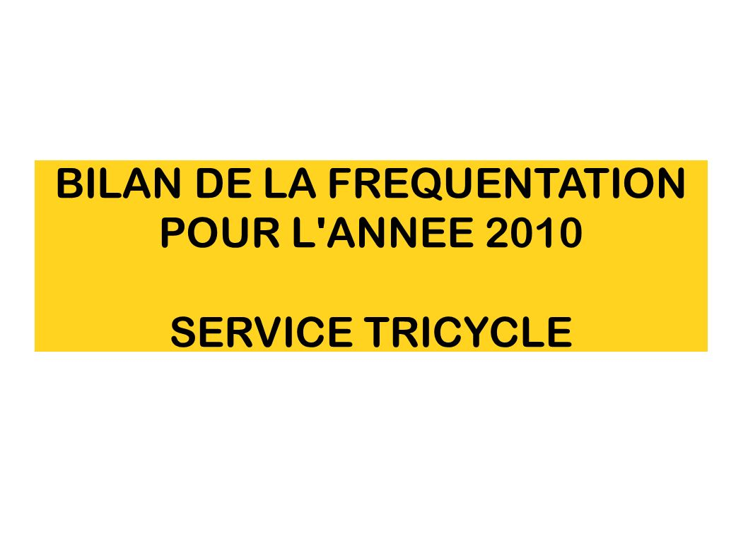BILAN DE LA FREQUENTATION POUR L ANNEE 2010 SERVICE TRICYCLE