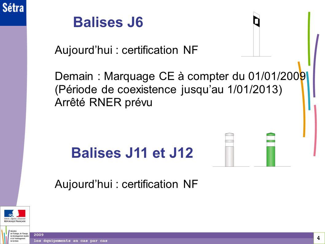 Balises J6 Balises J11 et J12 Aujourd'hui : certification NF