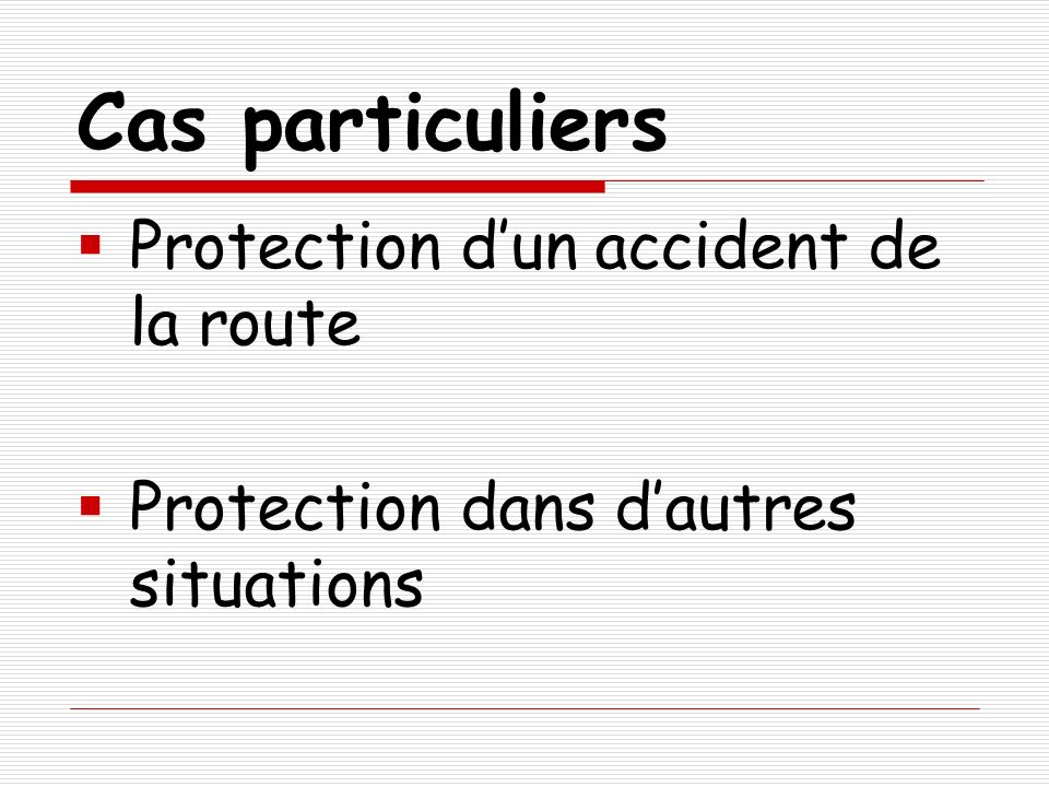 Cas particuliers Protection d'un accident de la route