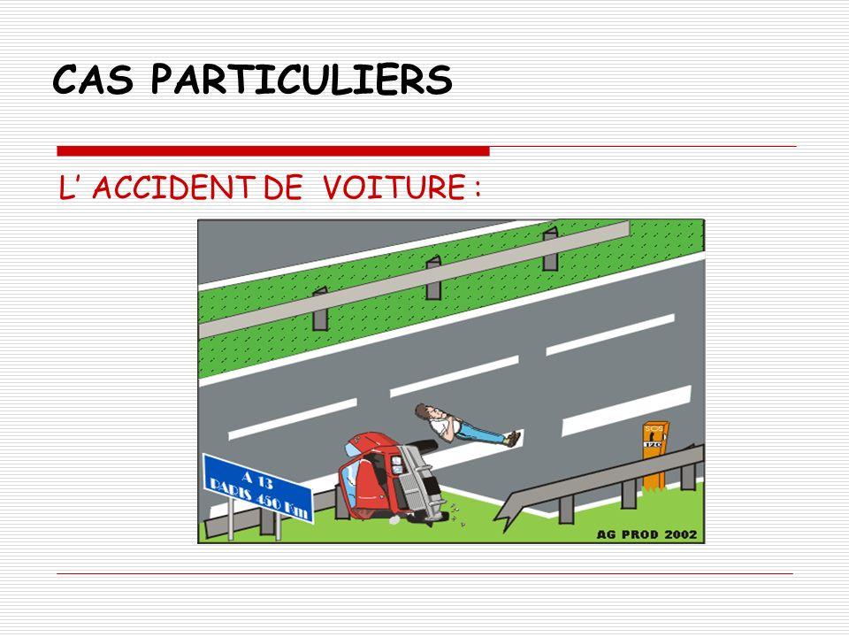 CAS PARTICULIERS L' ACCIDENT DE VOITURE :
