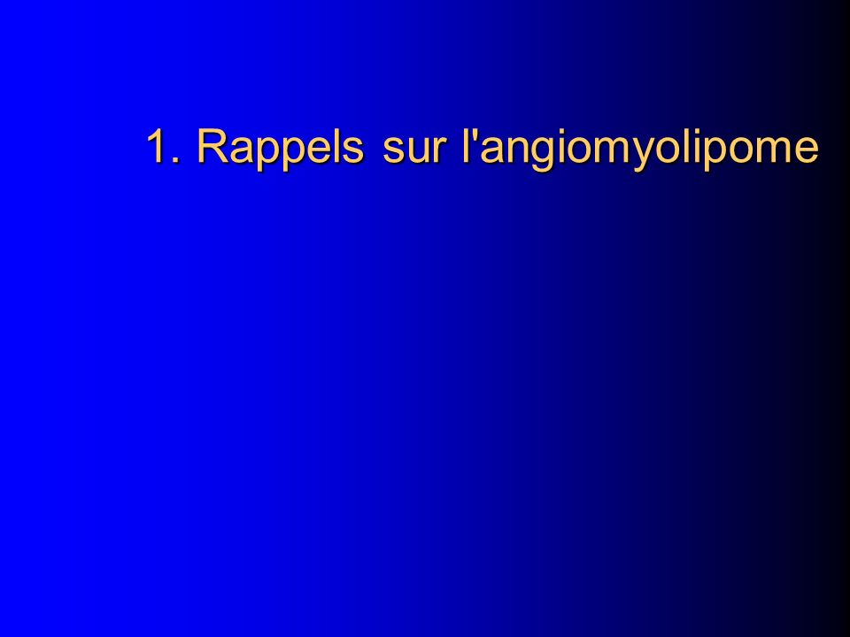 1. Rappels sur l angiomyolipome