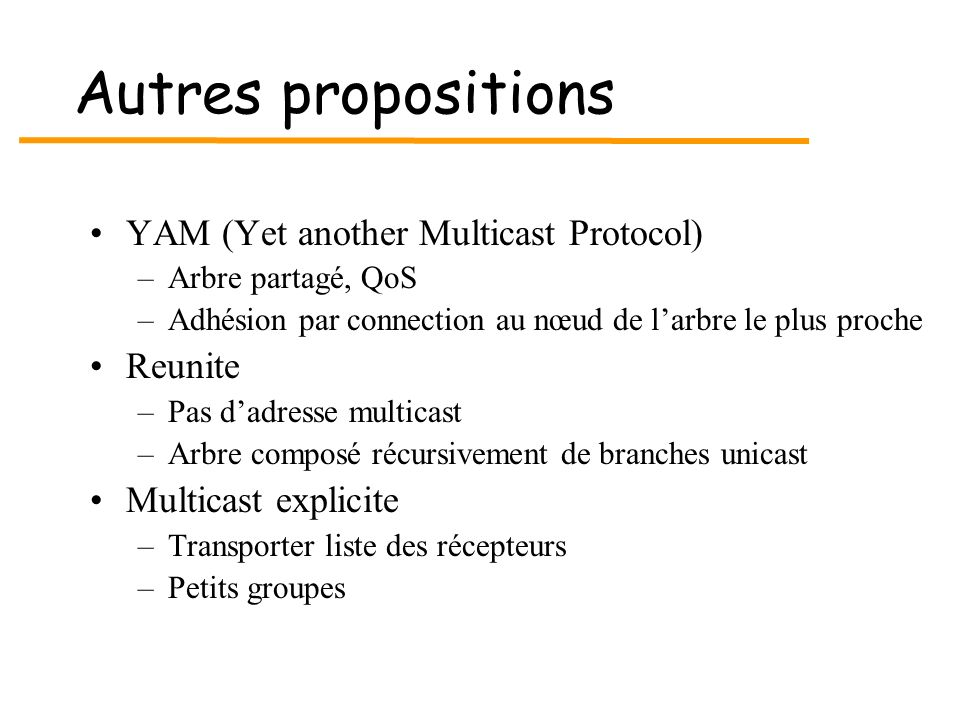 Autres propositions YAM (Yet another Multicast Protocol) Reunite
