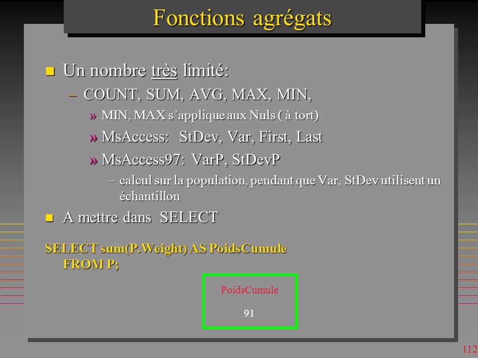 Fonctions agrégats Un nombre très limité: COUNT, SUM, AVG, MAX, MIN,