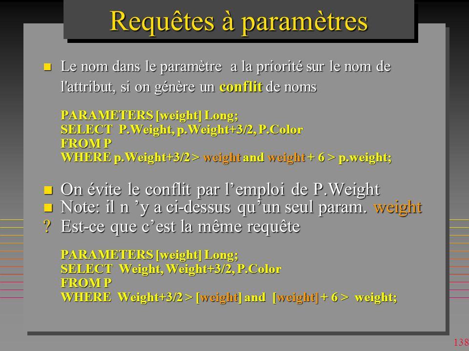 Requêtes à paramètres On évite le conflit par l'emploi de P.Weight